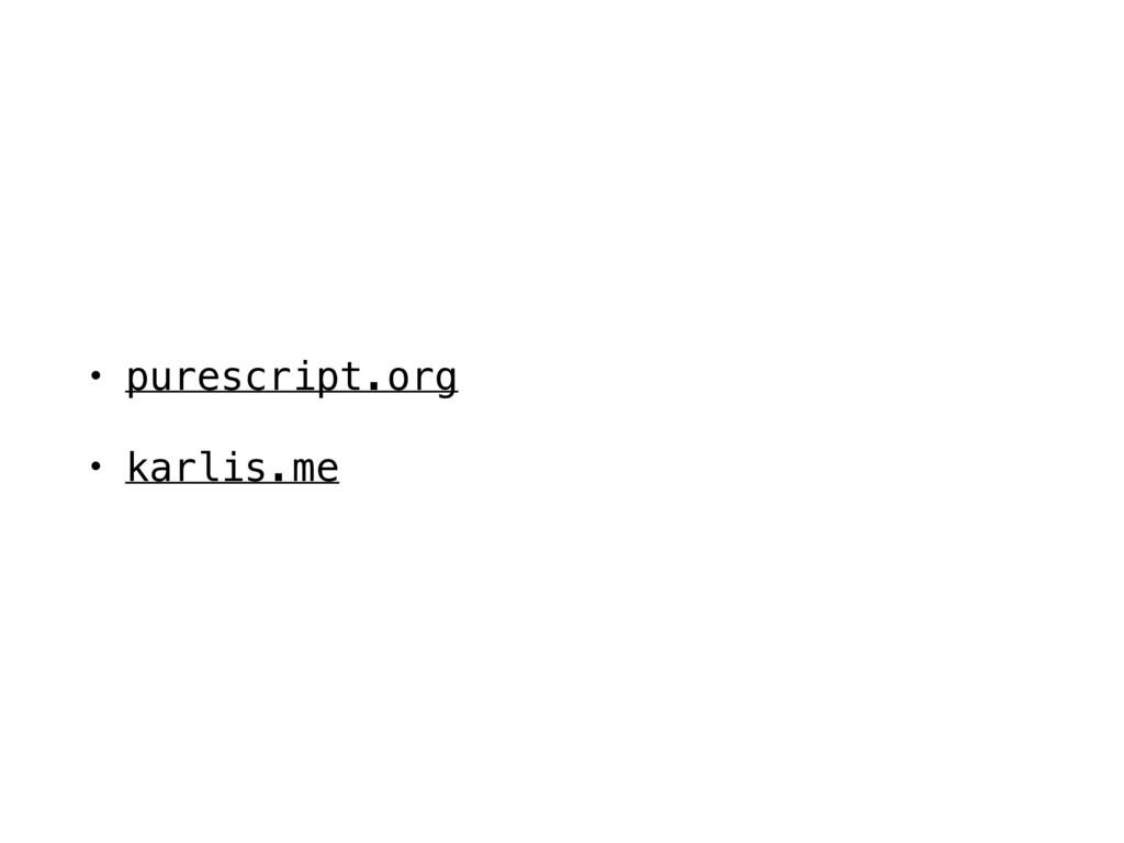 • purescript.org • karlis.me