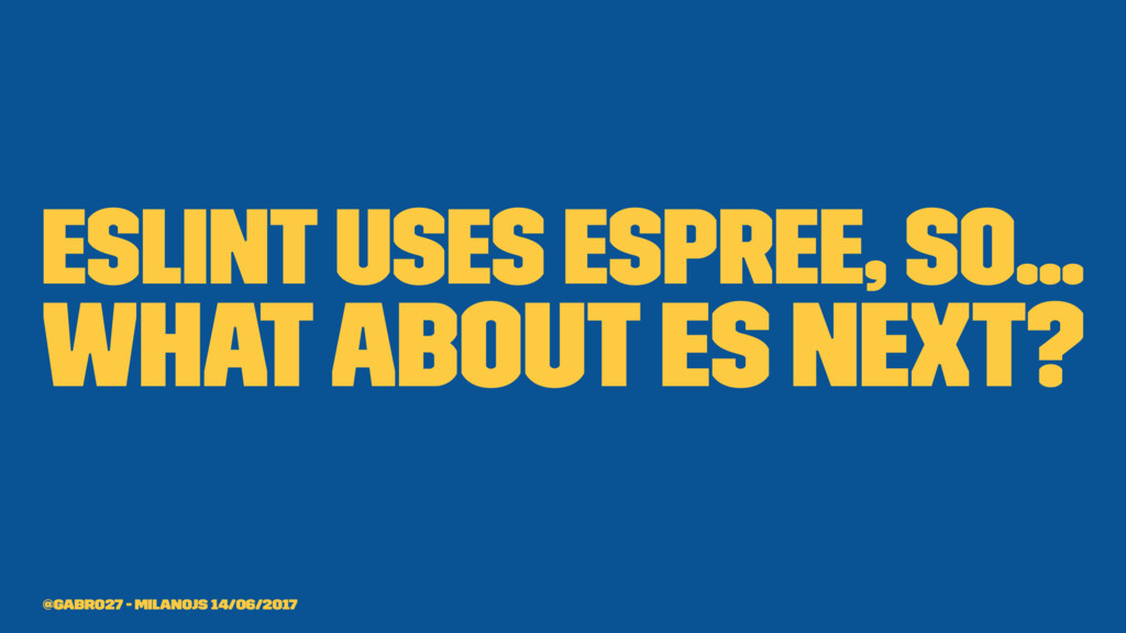 ESLint uses espree, so... What about ES next? @...