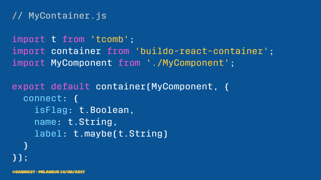 // MyContainer.js import t from 'tcomb'; import...