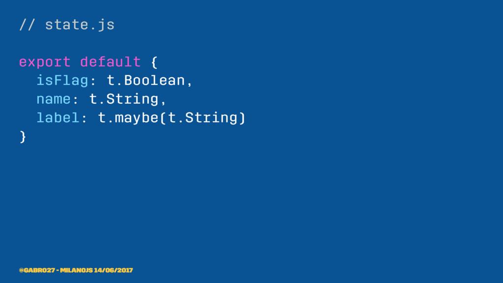 // state.js export default { isFlag: t.Boolean,...