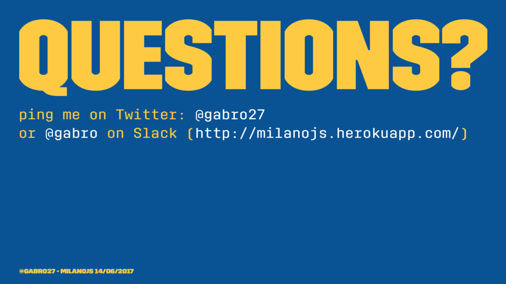 Questions? ping me on Twitter: @gabro27 or @gab...