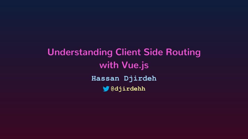 Hassan Djirdeh Understanding Client Side Routin...