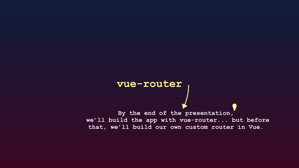 vue-router By the end of the presentation, we'l...