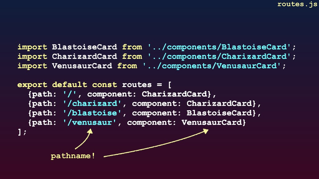 routes.js import BlastoiseCard from '../compone...