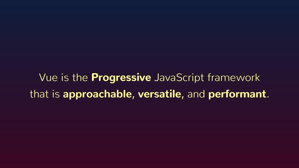 Vue is the Progressive JavaScript framework tha...