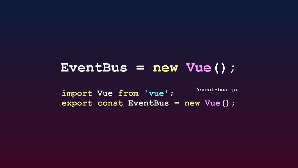 import Vue from 'vue'; export const EventBus = ...