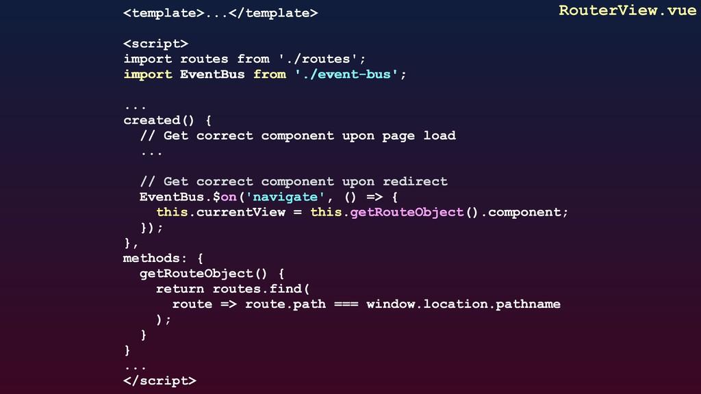 RouterView.vue <template>...</template> <script...