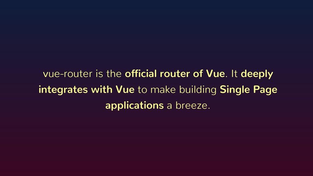 vue-router is the official router of Vue. It de...
