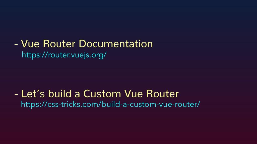 - Vue Router Documentation https://router.vuejs...