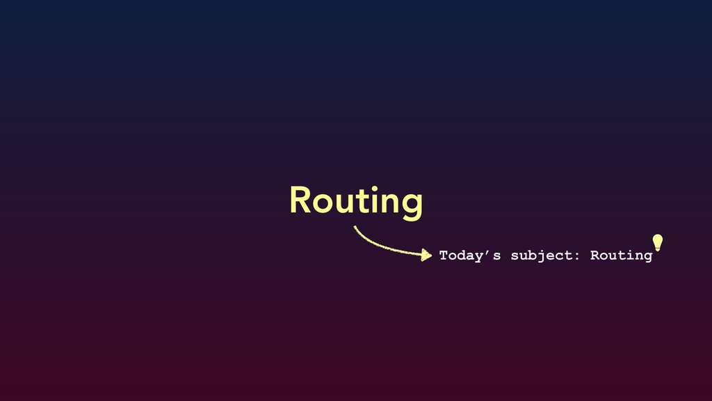 Routing Today's subject: Routing