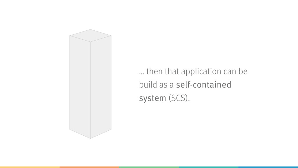 … then that application can be build as a self-...