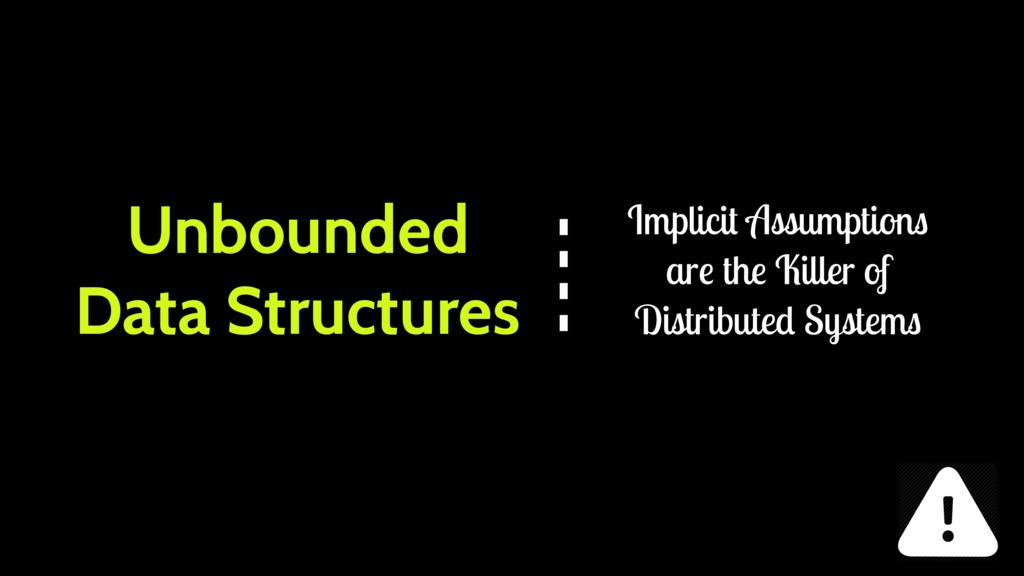 Unbounded Data Structures Implicit Assumptions ...