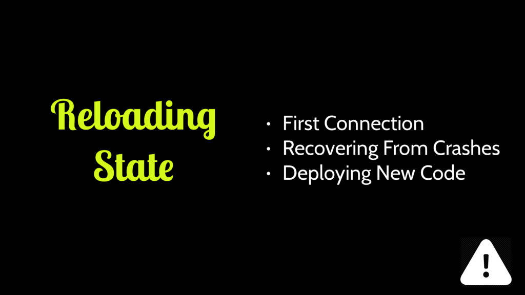 Reloading State • First Connection • Recovering...