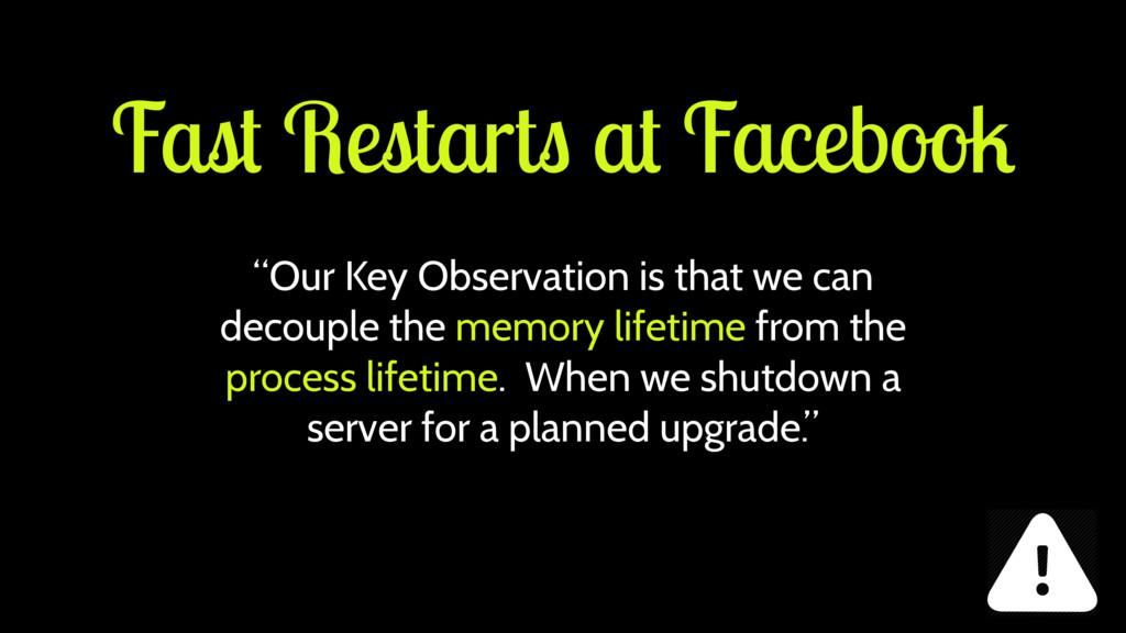 """Fast Restarts at Facebook """"Our Key Observation ..."""