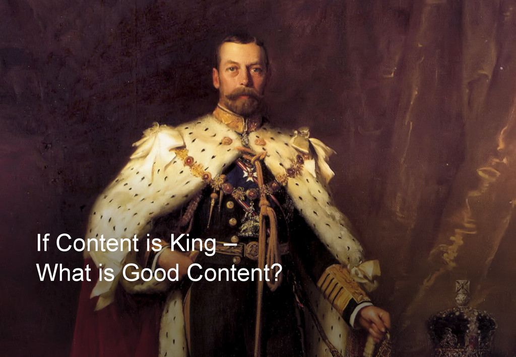 | If Content is King – What is Good Content?