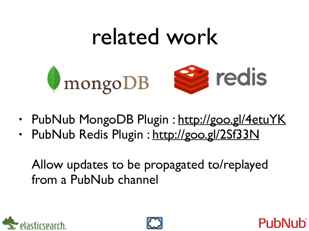 related work • PubNub MongoDB Plugin : http://g...
