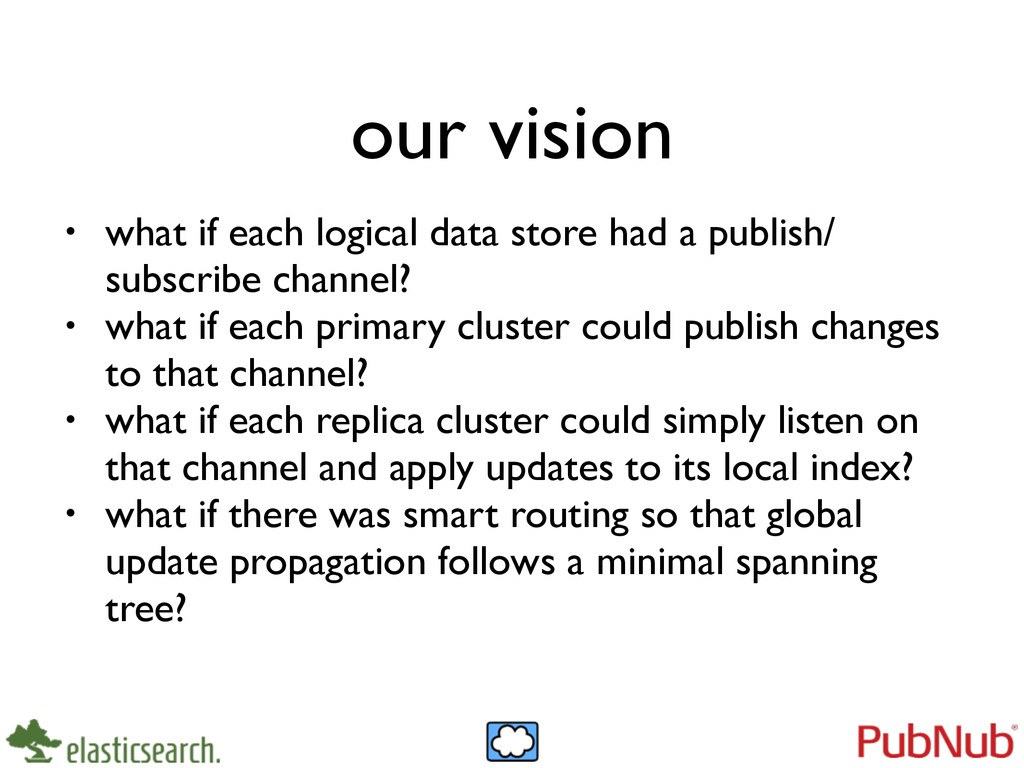 our vision • what if each logical data store ha...