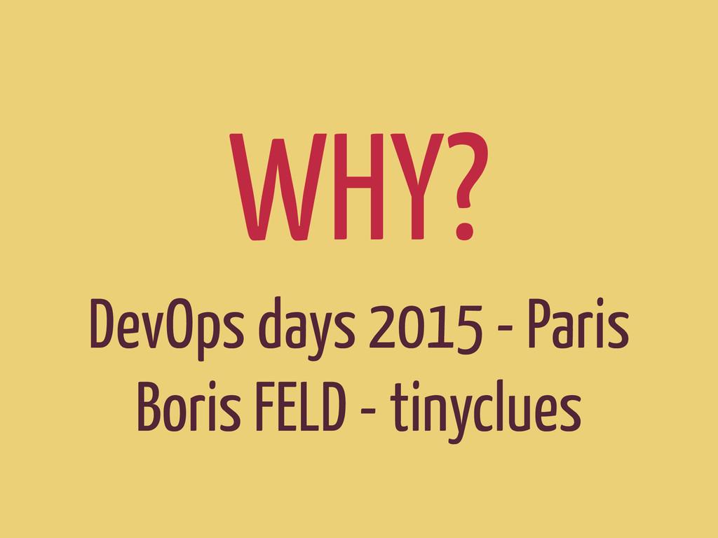 WHY? DevOps days 2015 - Paris Boris FELD - tiny...