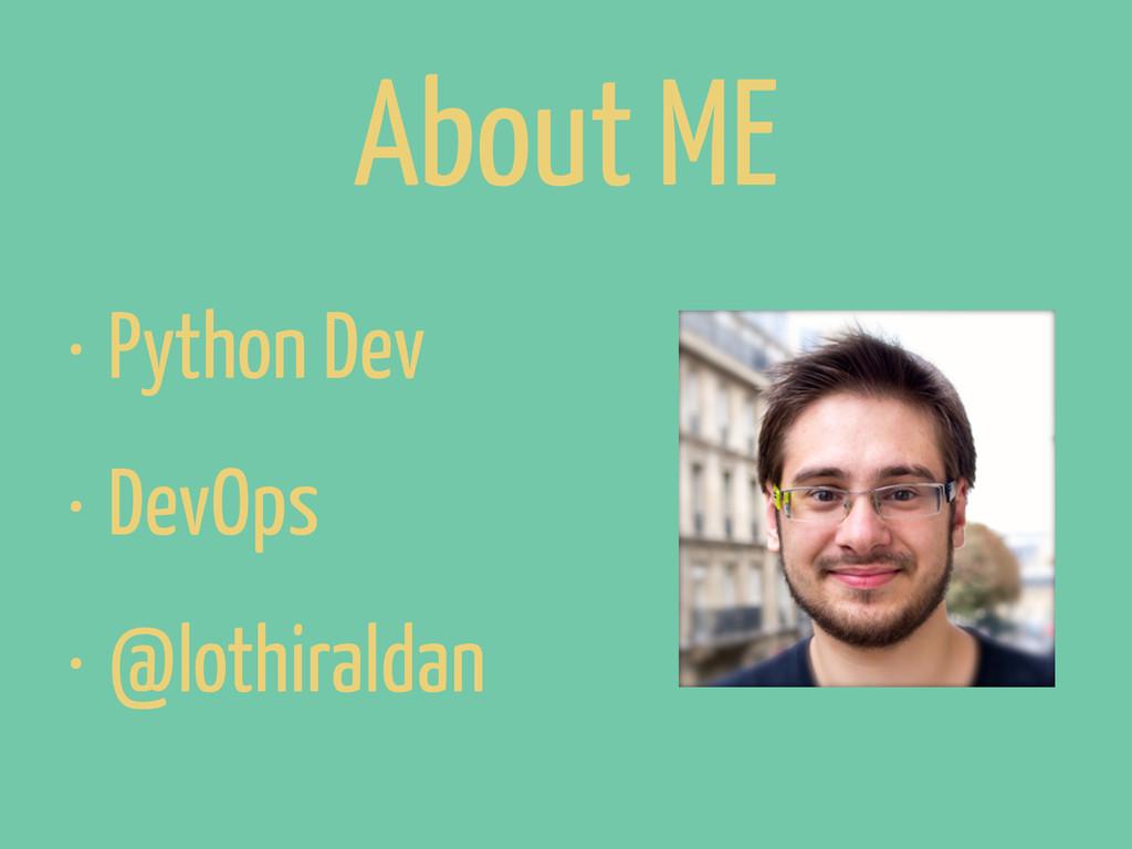 About ME • Python Dev • DevOps • @lothiraldan