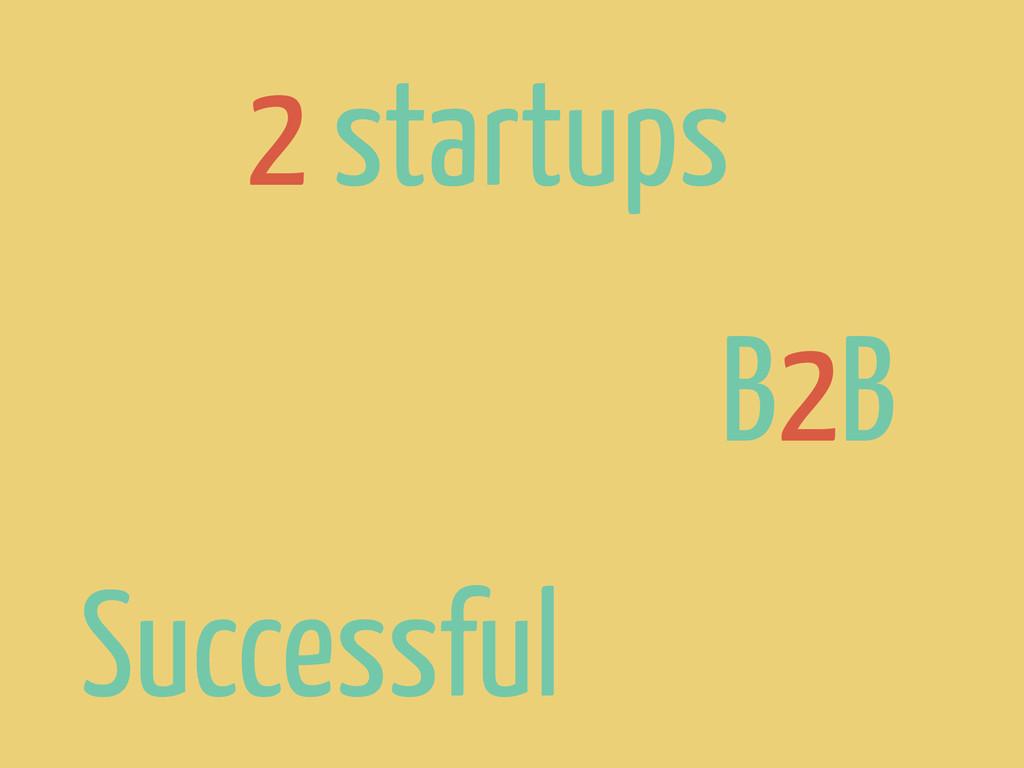 2 startups B2B Successful