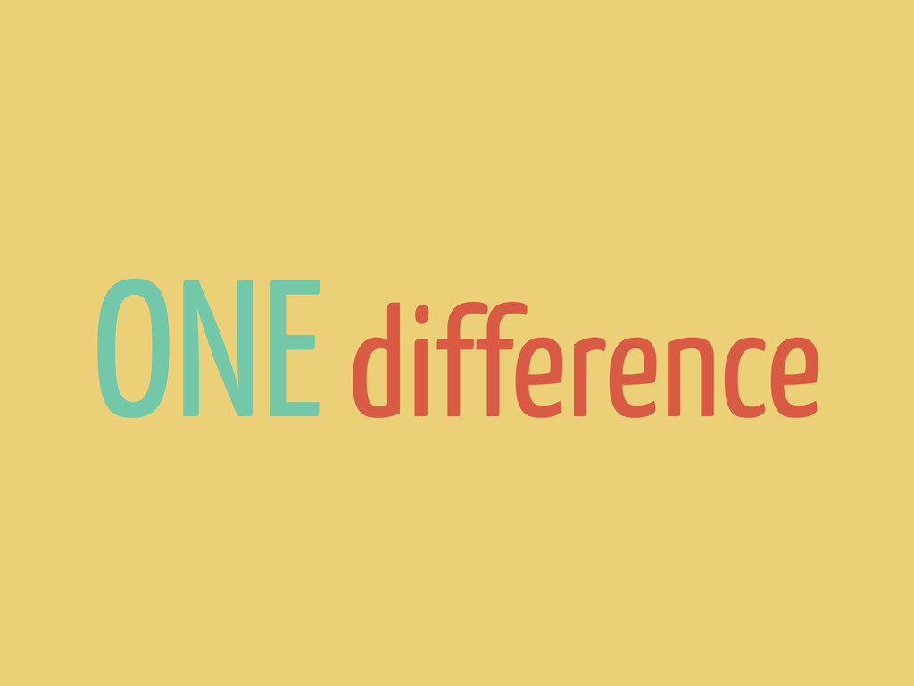 ONE difference