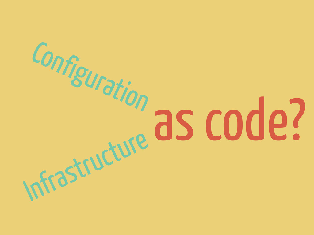 as code? Configuration Infrastructure