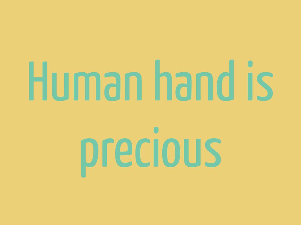 Human hand is precious