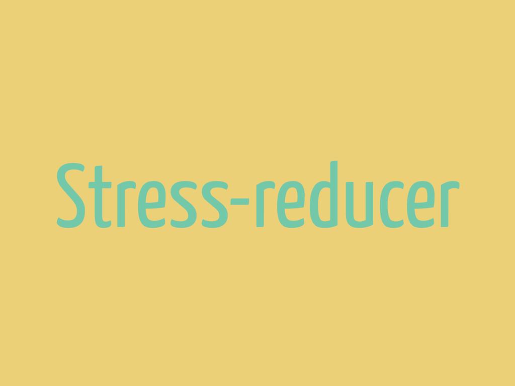Stress-reducer
