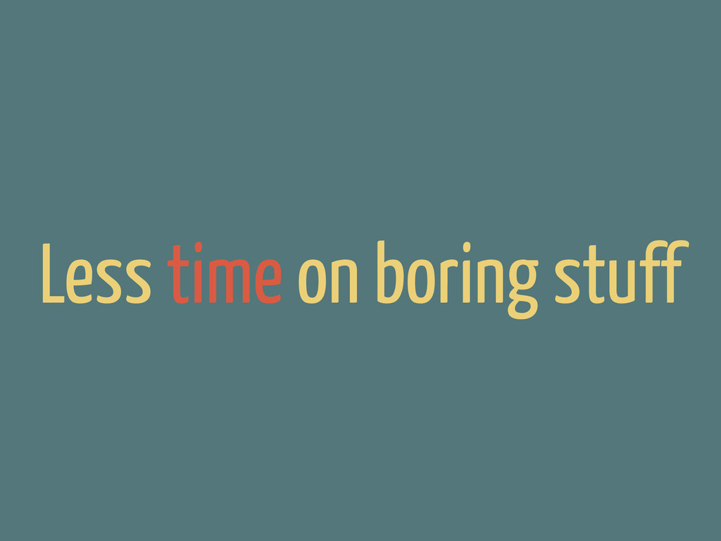 Less time on boring stuff
