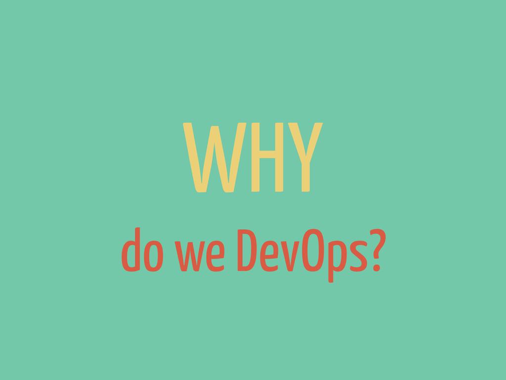 WHY do we DevOps?