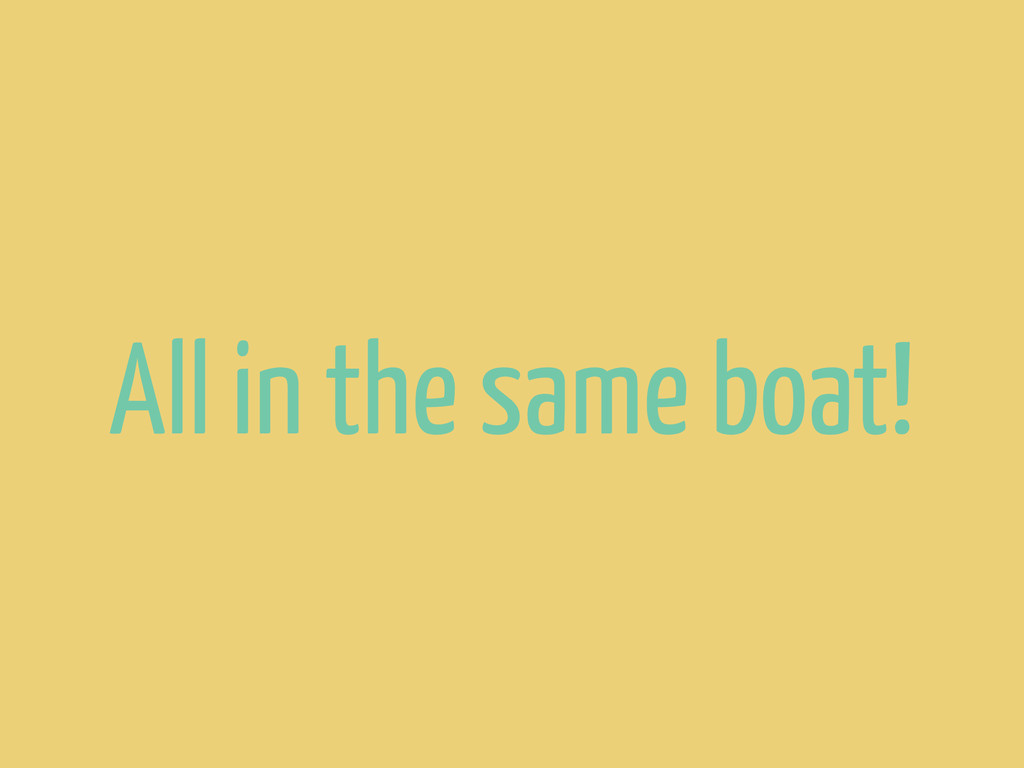 All in the same boat!