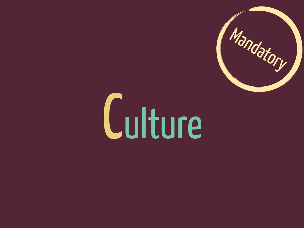 Culture Mandatory