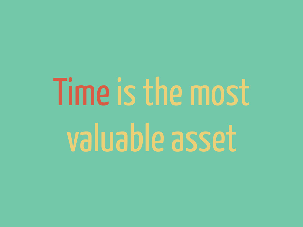 Time is the most valuable asset