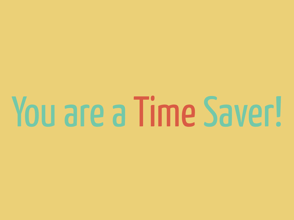 You are a Time Saver!