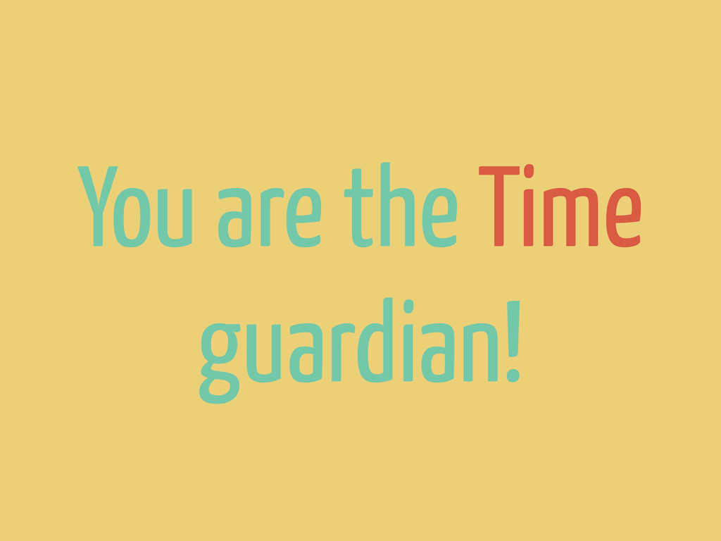 You are the Time guardian!