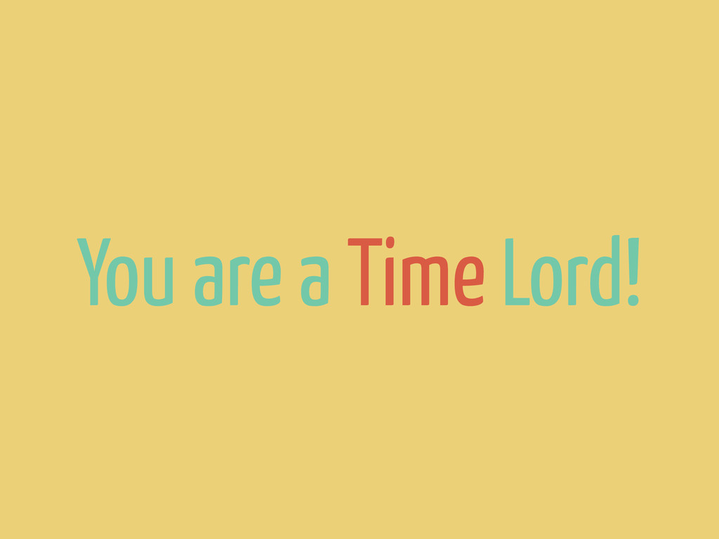 You are a Time Lord!
