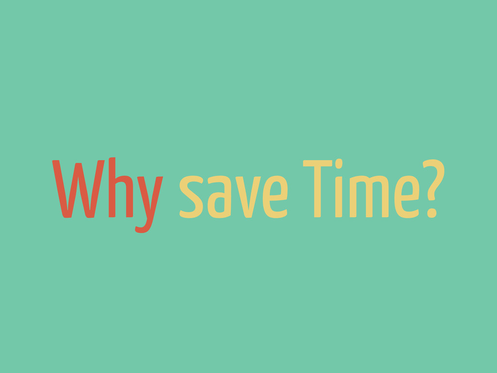 Why save Time?