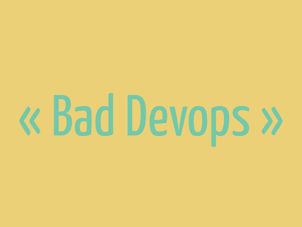 « Bad Devops »