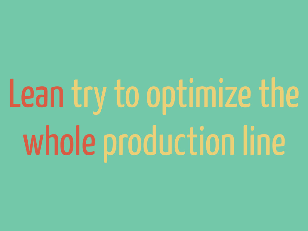 Lean try to optimize the whole production line