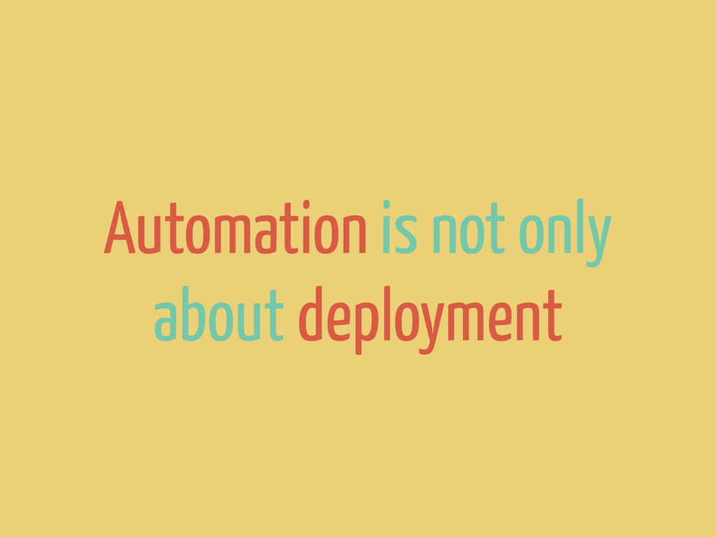 Automation is not only about deployment