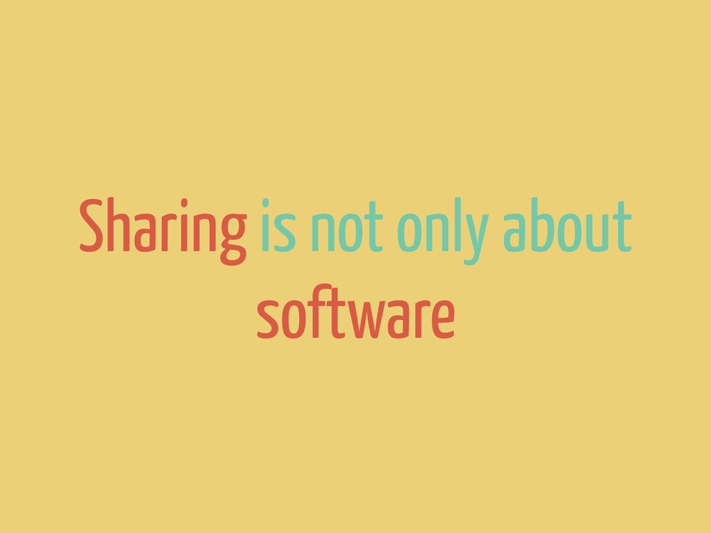 Sharing is not only about software
