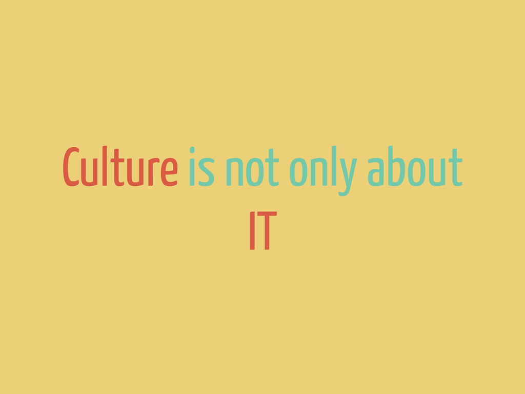 Culture is not only about IT