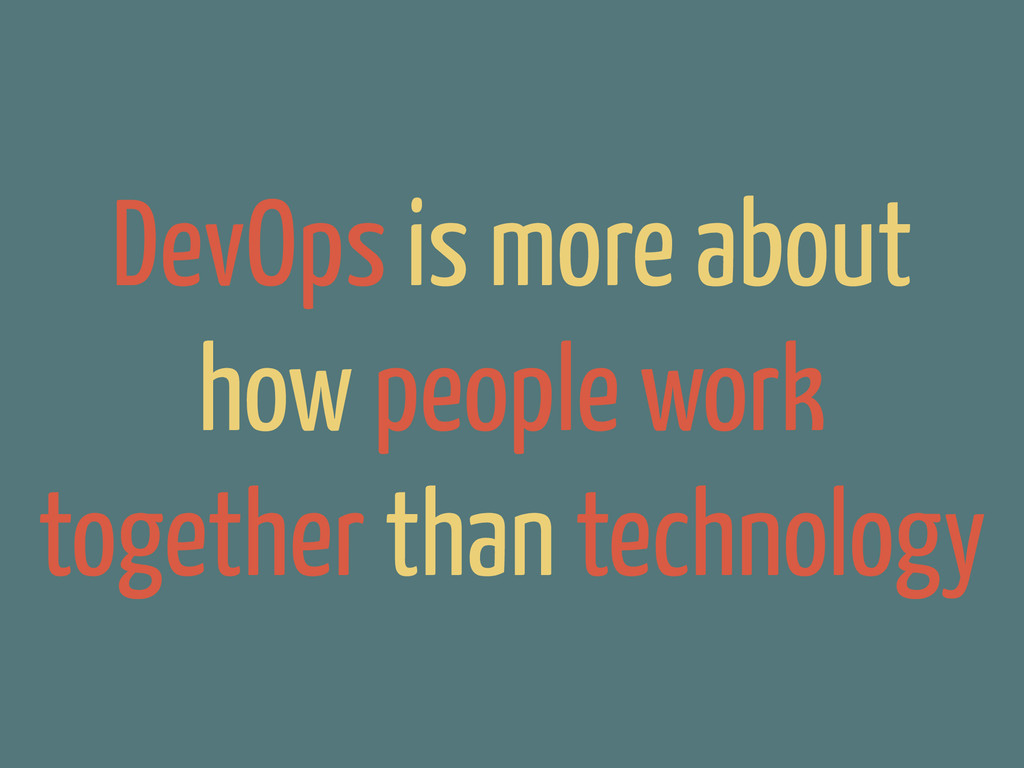 DevOps is more about how people work together t...