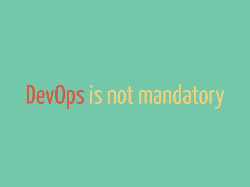 DevOps is not mandatory