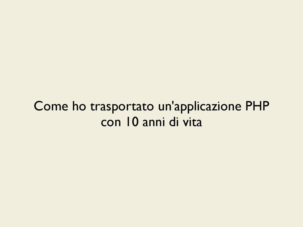 Come ho trasportato un'applicazione PHP con 10 ...