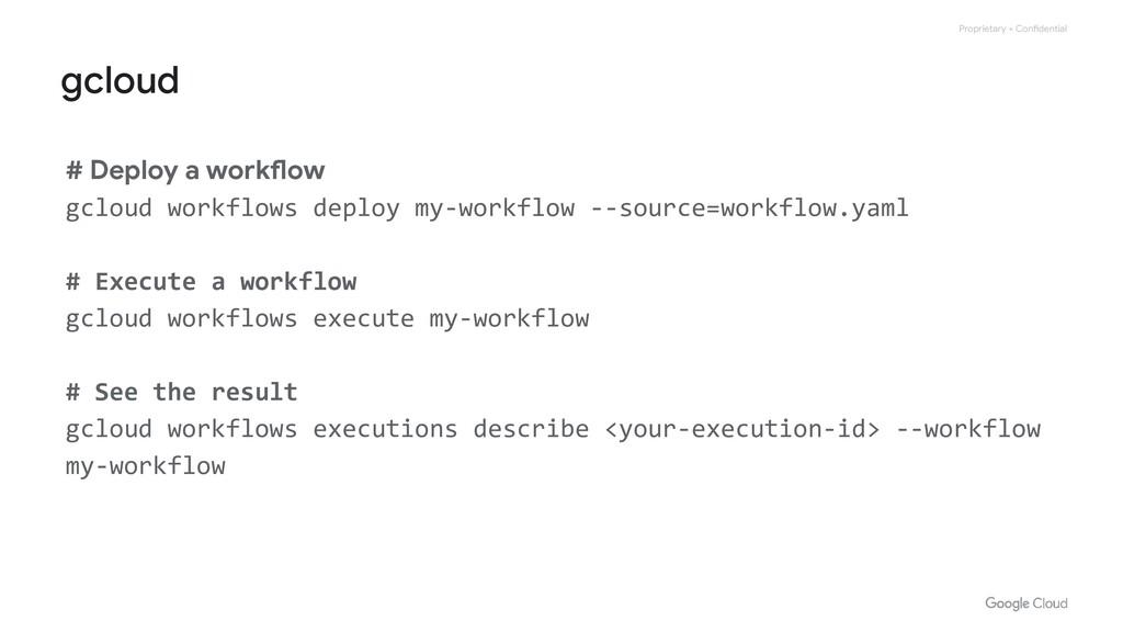 Proprietary + Confidential # Deploy a workflow ...