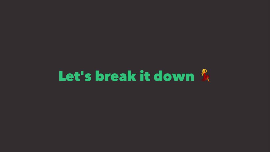 Let's break it down !