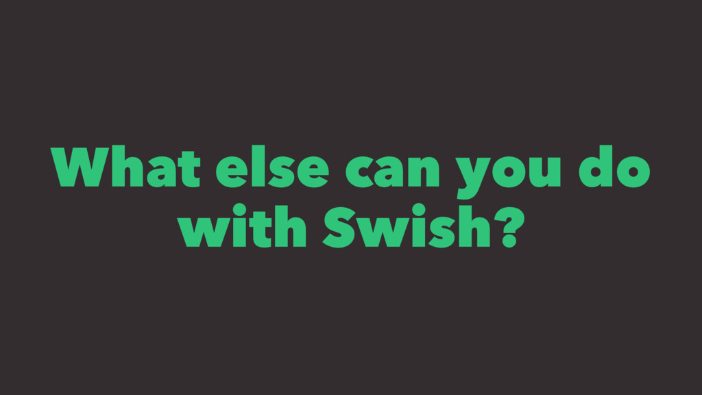 What else can you do with Swish?