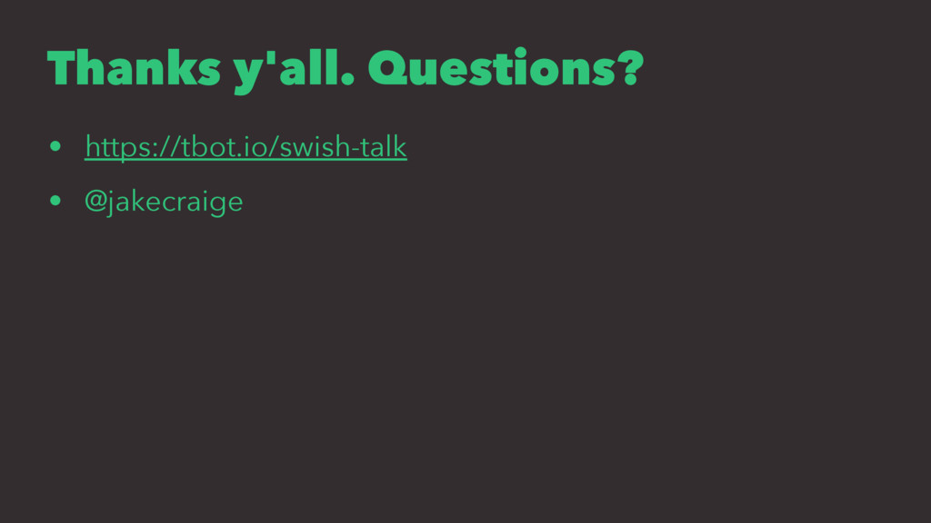 Thanks y'all. Questions? • https://tbot.io/swis...