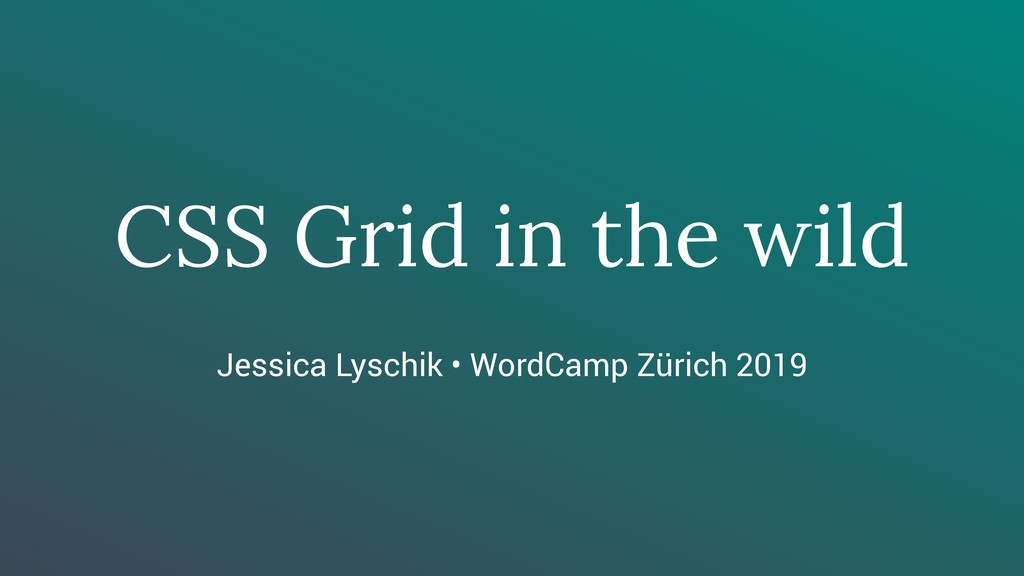 CSS Grid in the wild Jessica Lyschik • WordCamp...